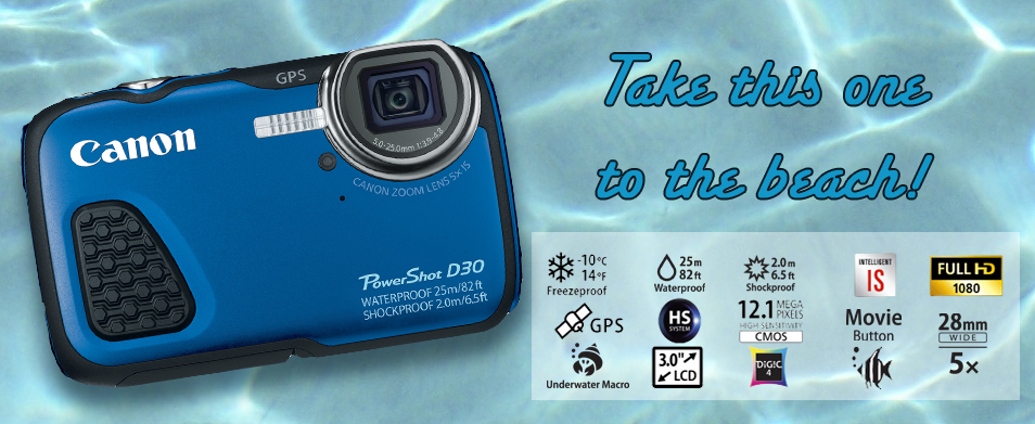 The Canon PowerShot D30,  water proof camera, take it to the beach or the snow!